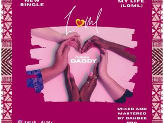 Itubeh Daddy – LOML Love Of My Life