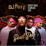 DJ Fizzy ft. Baddy Osha, Slimcase & CDQ – Bad Boy