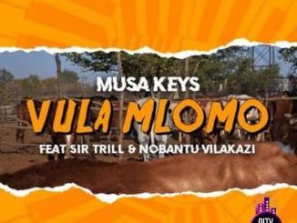 Musa Keys — Vula Mlomo ft. Sir Trill Nobantu Vilakazi