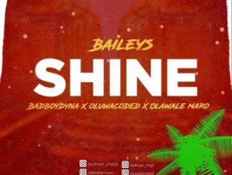 Baileys — Shine ft. Oluwacoded Badboydyna Olawale Maro