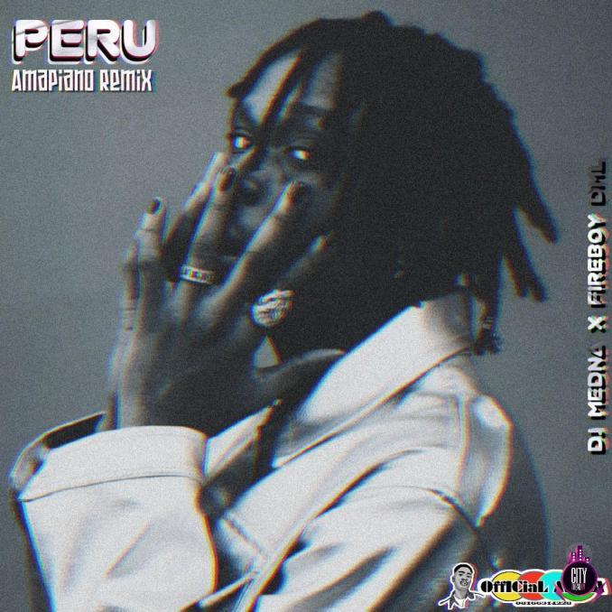 DJ Medna Fireboy DML — Peru Amapiano Remix