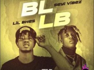 Lil Bhes — BLLB ft. Seyi Vibez