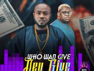 Onyeoma Tochukwu ft. Anyidons — Who Wan Give Dey Give