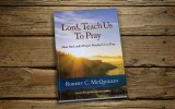 Lord, Teach Us to Pray: How the Lord's Prayer Teaches Us to Pray
