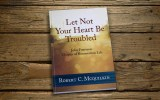 Let Not Your Heart Be Troubled: John Fourteen: Chapter of Resurrection Life