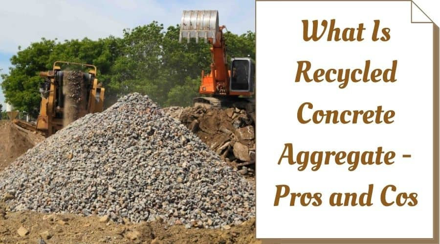 What Is Recycled Concrete Aggregate - Pros and Cos