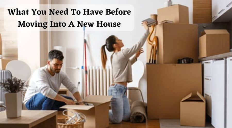 What You Need To Have Before Moving Into A New House