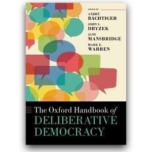The Oxford Handbook of Deliberative Democracy - Bächtiger et al.