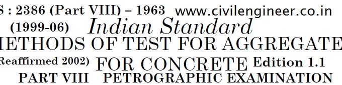 Indian standard Methods of Test for Aggregates for Concrete Part VIII - Petrographic Examination