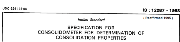 IS 12287 1988 INDIAN STANDARD SPECIFICATION FOR CONSOLIDOMETER FOR DETERMINATION OF CONSOLIDATION PROPERTIES