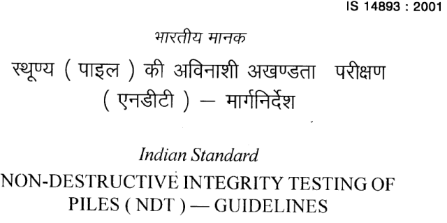 IS 14893 2001 INDIAN STANDARD  NON DESTRUCTIVE INTEGRITY TESTING OF PILES (NDT)-GUIDELINES