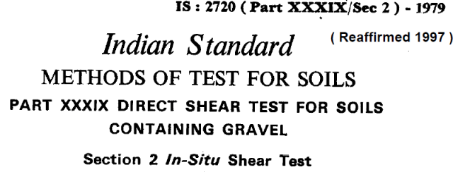 IS 2720 (PART XXX1X SEC 2) 1979 INDIAN STANDARD METHODS IF TEST FOR SOIL PART XXX1X DIRECT SHEAR TEAT FOR SOIL CONTAINING SECTION 2  IN SITU SHEAR TES