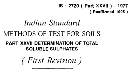 IS-2720-(PART 27)-1977 INDIAN STANDARD METHODS OF TEST FOR SOILS DETERMINATION OF TOTAL SOLUBLE SULPHATES