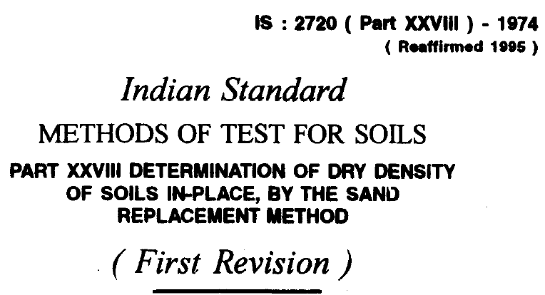 IS-2720-(PART 28)-1974- INDIAN STANDARD METHODS OF TEST FOR SOILS DETERMINATION OF DRY DENSITY OF SOILS IN-PLACE,BY THE SAND REPLACEMENT METHOD