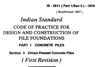 IS 2911 (PART 1 SEC 3)-1979 INDIAN STANDARD CODE OF PRACTICE FOR DESIGN AND CONSTRUCTION OF PILE FOUNDATIONS PART 1-CONCRETE PILE SEC 3- DRIVEN PRECAST CONCRETE PILES.