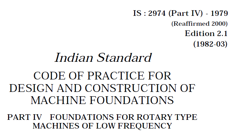 IS 2974 (PART 4)-1979 INDIAN STANDARD CODE OF PRACTICE FOR DESIGN AND CONSTRUCTION OF MACHINE FOUNDATIONS.PART 4-FOUNDATIONS FOR ROTARY TYPE MACHINES OF LOW FREQUENCY.