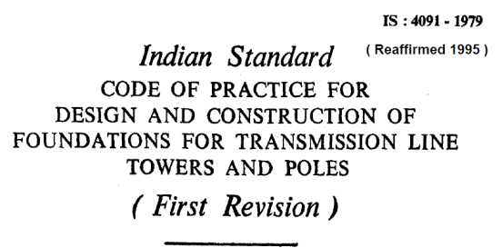 IS 4091-1979 INDIAN STANDARD CODE OF PRACTICE FOR DESIGN AND CONSTRUCTION OF FOUNDATIONS FOR TRANSMISSION LINE TOWERS AND POLES.
