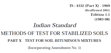 IS 4332 (PART 10)-1969 INDIAN STANDARD METHODS OF TEST FOR STABILIZED SOILS TEST FOR SOIL-BITUMINOUS MIXTURES