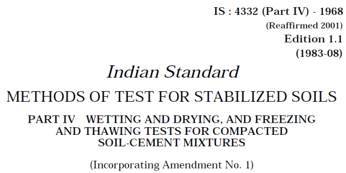IS 4332 (PART 4)-1968 INDIAN STANDARD METHODS OF TEST & STABILIZED SOILS WETTING AND DRYING AND FREEZING AND THAWING TESTS FOR COMPACTED SOIL-CEMENT MIXTURES