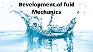 DEVELOPMENT OF FLUID MECHANICS