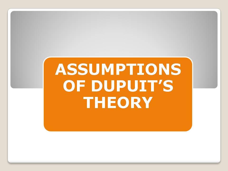 Assumptions of Dupuits Theory