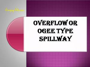 Overflow or ogee type spillway