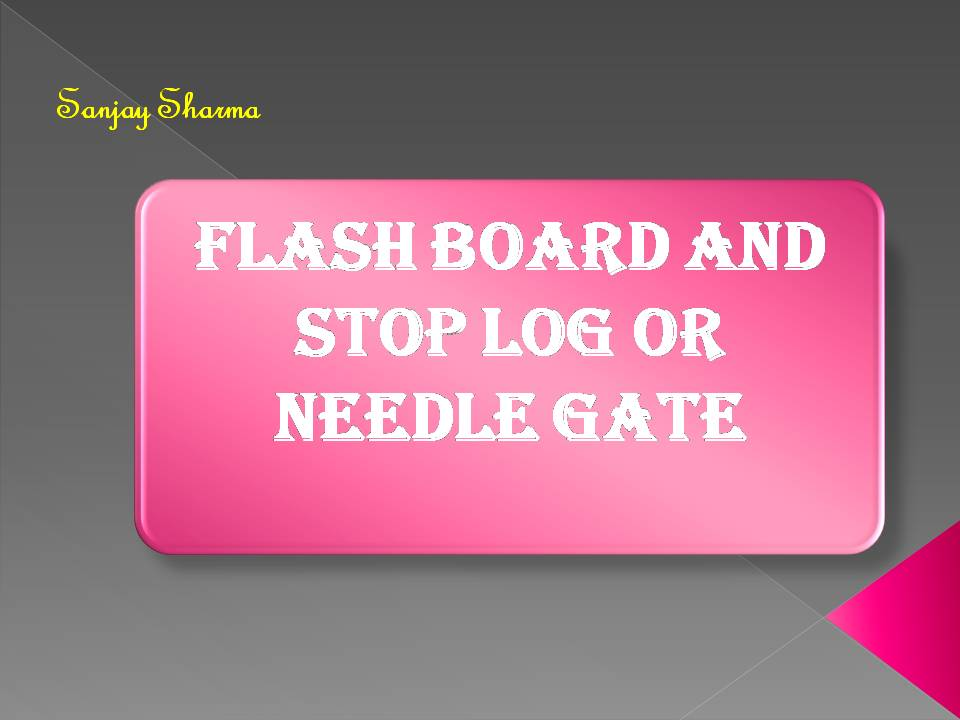 Flash board & stop log or needle gate