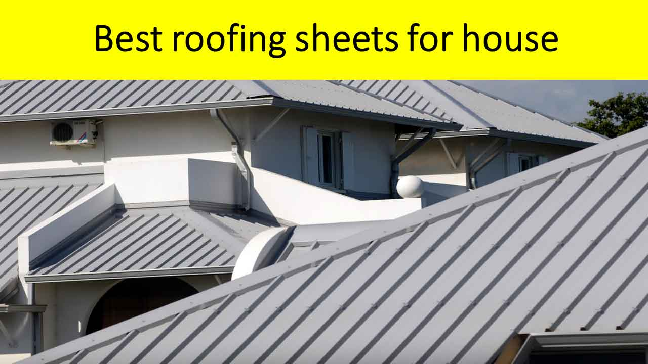 Types and Best roofing sheets for house
