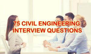 75 CIVIL ENGINEERING INTERVIEW QUESTIONS