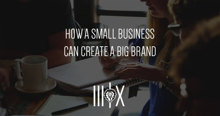 How a Small Business Can Create a Big Brand
