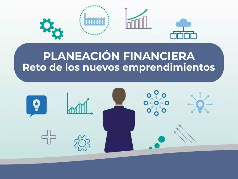 Planeación financiera, reto de los nuevos emprendimientos.