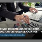 Cinco recomendaciones para lograr un flujo de caja positivo