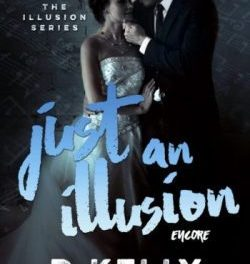 5 Star ARC Review 🌺 Just An Illusion – Encore by D. Kelly