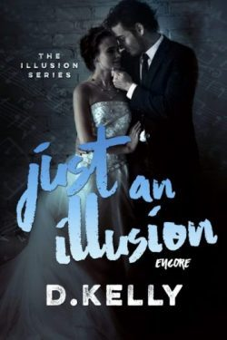 New Release + 5 Star ARC Review 🌺 JUST AN ILLUSION – ENCORE by D. Kelly