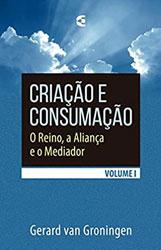 Criação e Consumação (Vol. 1)