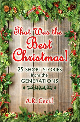 THAT WAS THE BEST CHRISTMAS! : 25 Short Stories from the Generations by A.R. Cecil
