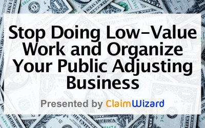Stop Doing Low-Value Work & Organize Your Public Adjusting Business