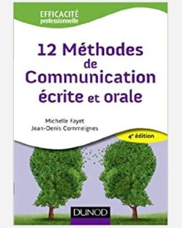 12 METHODES DE COMMUNICATION ECRITE ET ORALE – 4° EDITION –
