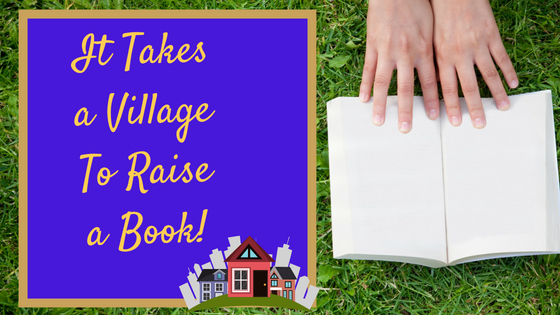 It Takes a Village to Raise a Book! #MondayBlogs #AmWriting #Author