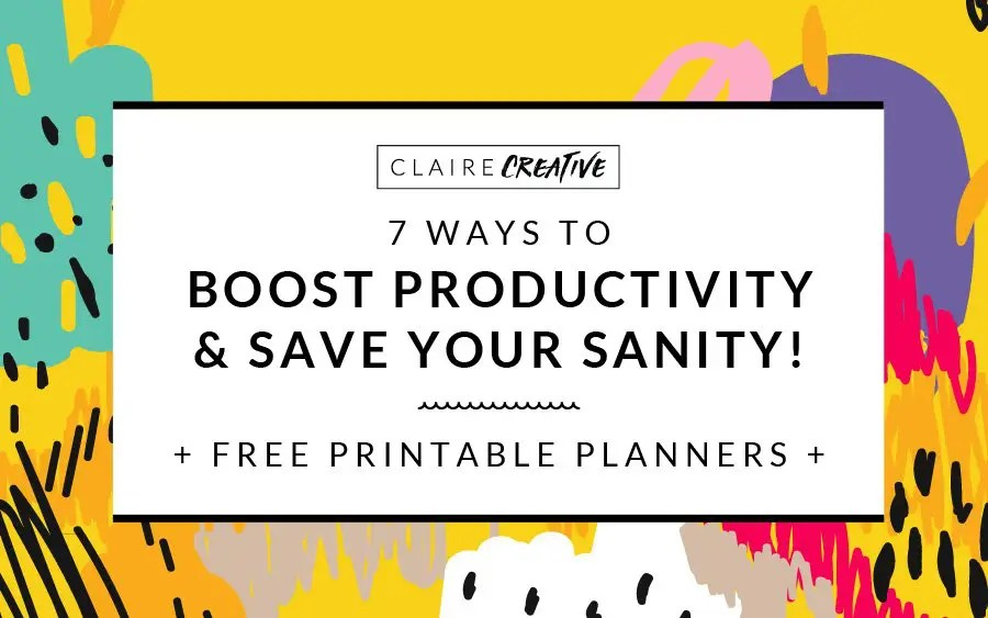 7 Ways to Boost Productivity and Save Your Sanity (no apps required)