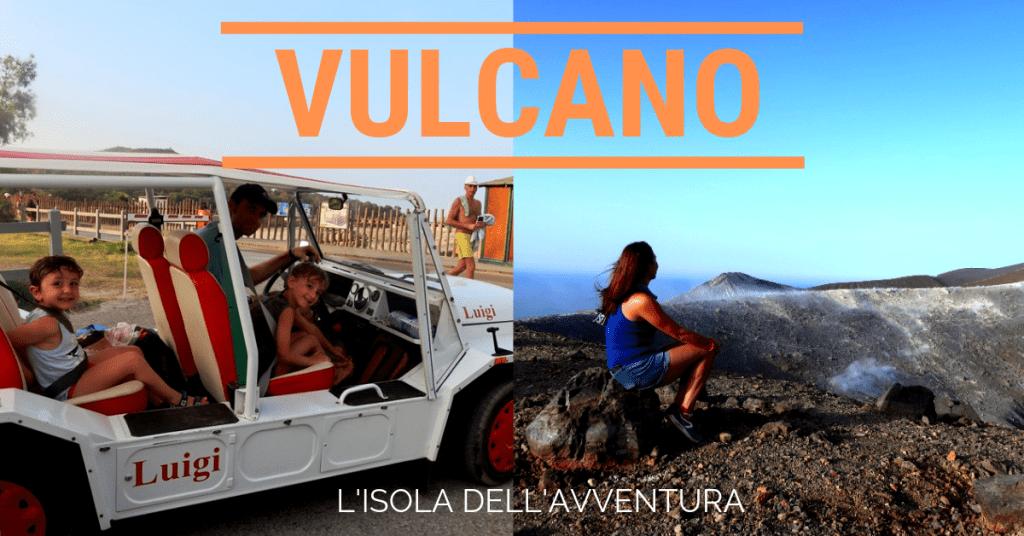 Vulcano: l'isola dell'avventura e delle avventure da vivere in famiglia