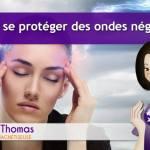 Emission 5 – Comment se protéger des ondes négatives ?