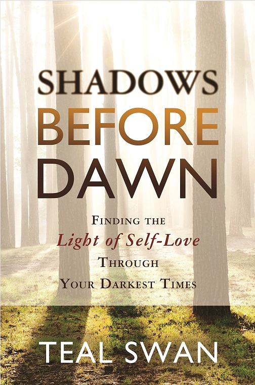 Teal SWAN Shadows Before Dawn: Finding the Light of Self-Love Through Your Darkest Times