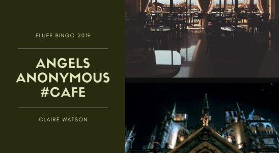 Angels Anonymous — Cafe — Fluff Bingo 2019