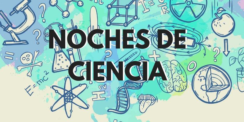 Noches de Ciencia | Cuando se silencian los cerebros extraordinarios: Las mujeres en la ciencia | 09 febrero