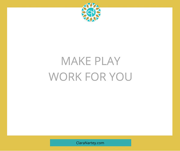 Make play work for you