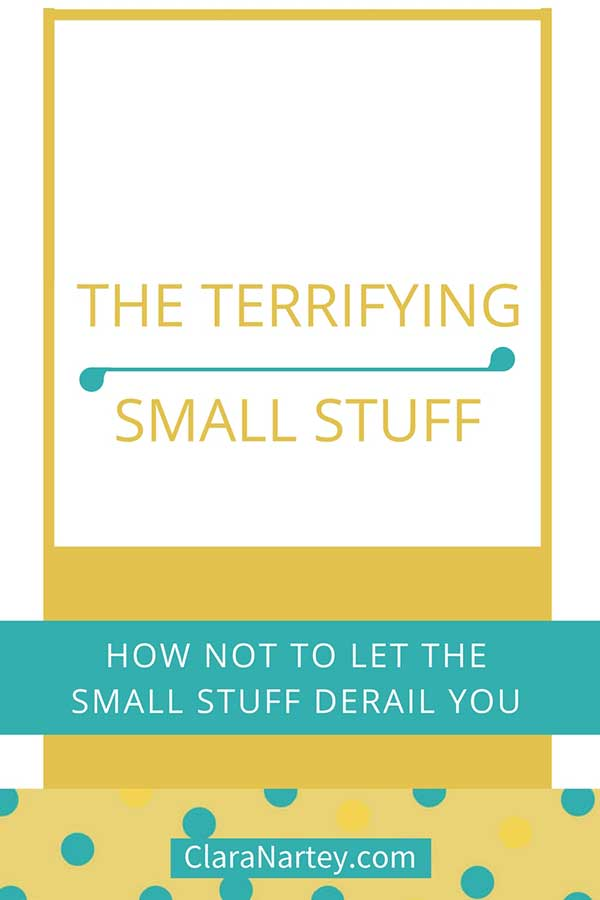 Don't let small stuff derail you