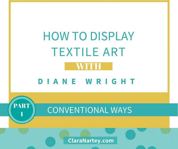 Creative Ways to Display Textile Art- Part 1