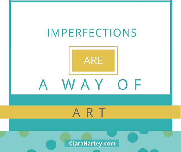 Art is Life: Why Imperfections Are A Way of Art