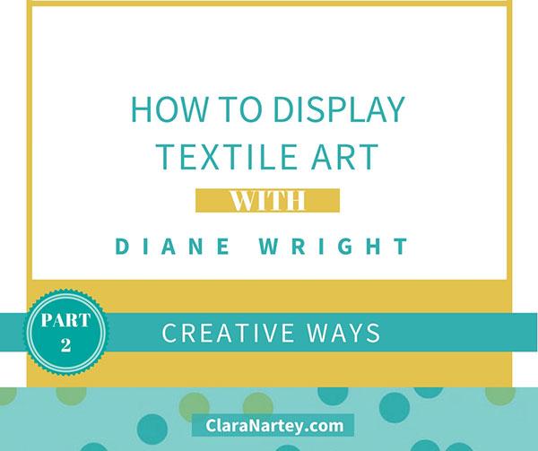 Creative Ways to Display Textile Art- Part 2